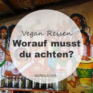 Vegan Reisen – worauf musst du achten?