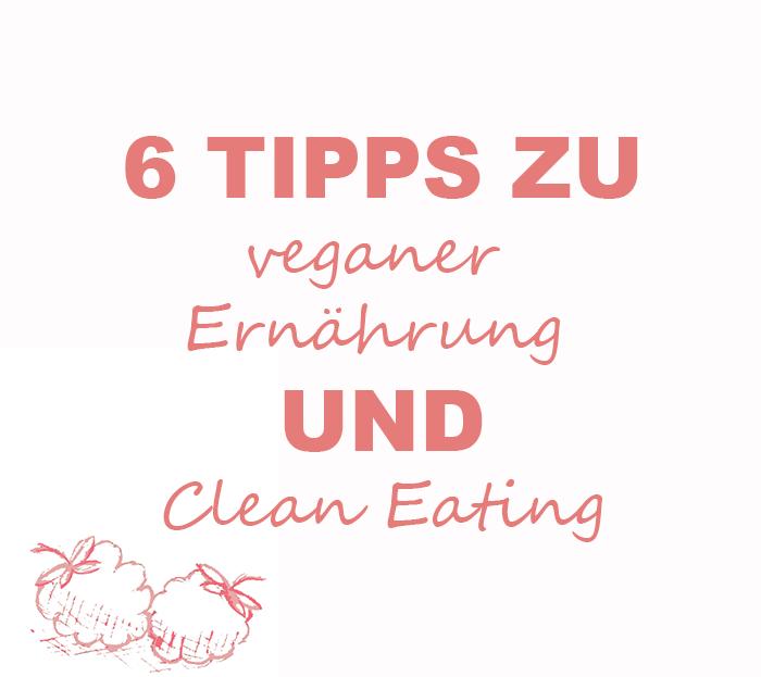 6 Tipps zu veganer Ernährung und Clean Eating