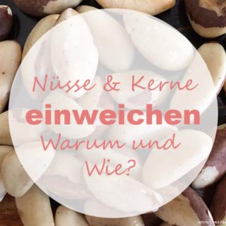 Nüsse und Kerne Einweichen – Warum und Wie?