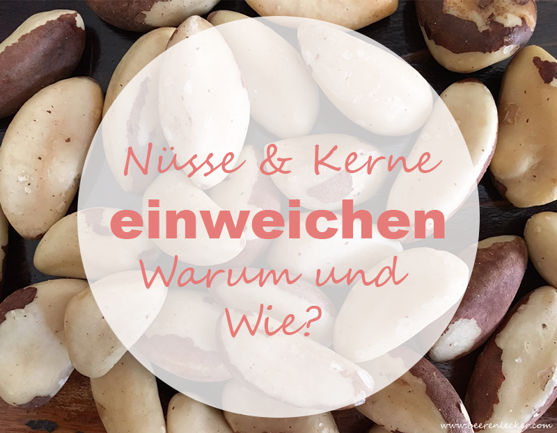 Nüsse und Kerne Einweichen Warum & Wie