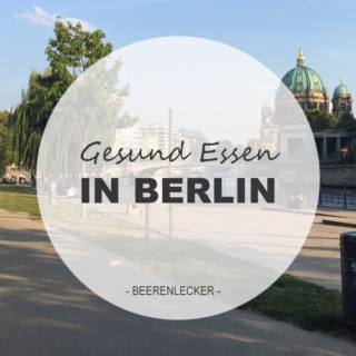 Gesund Essen in Berlin — Vegane Cafés, Clean Eating, Rohkost
